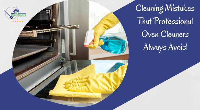 Cleaning Mistakes That Professional Oven Cleaners Always Avoid