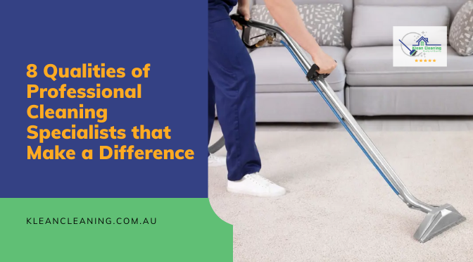 8 Qualities of Professional Cleaning Specialists that Make a Difference